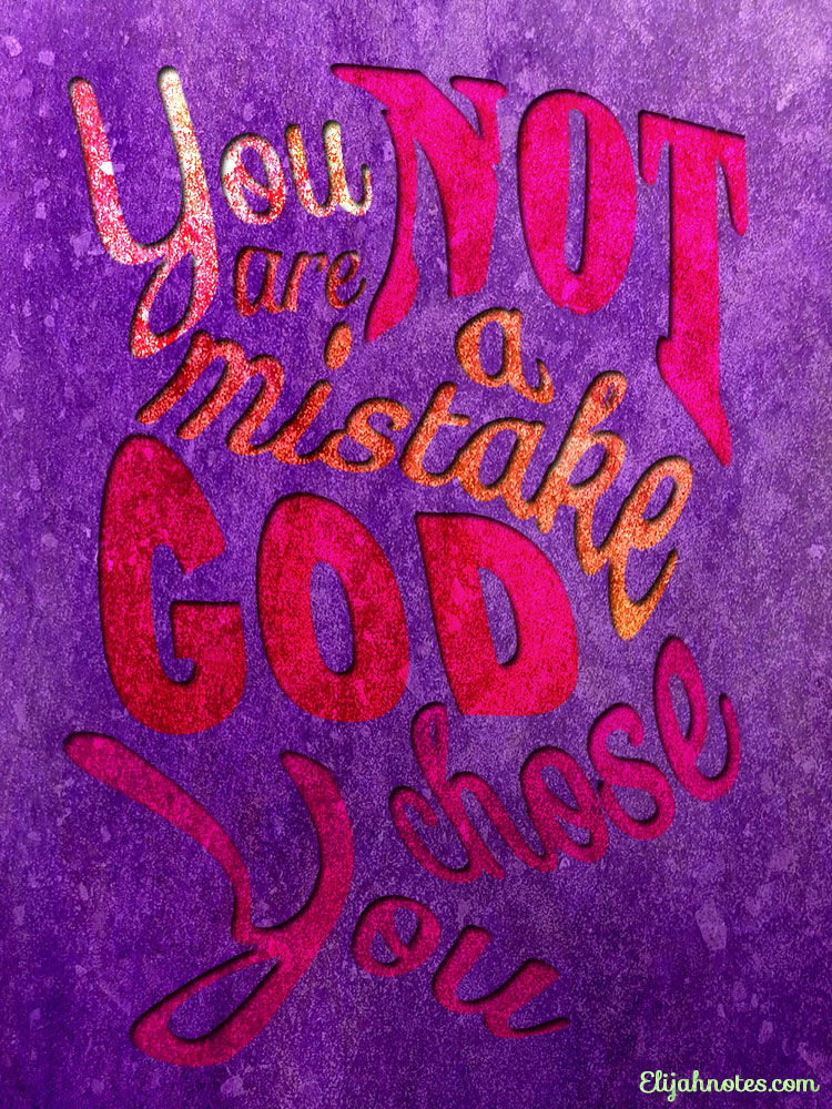 You Are Not A Mistake, God Chose You - Elijah Notes