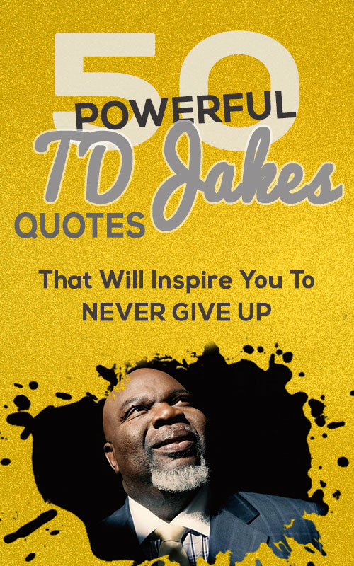 50 Powerful TD Jakes Quotes That Will Inspire You To Never Give Up